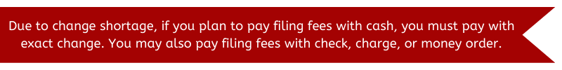 If you plan to pay filing fees with cash, you must pay with exact change.